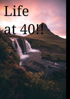 Life At 40!!
