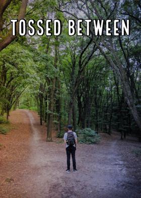 Tossed Between