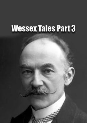 Wessex Tales Part 3