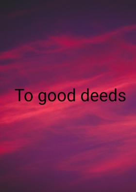 To Good Deeds