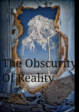 The Obscurity Of Reality