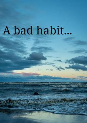 A Bad Habit...