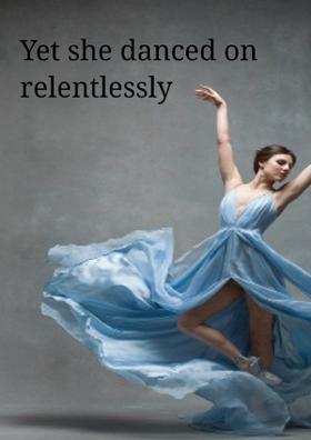 Yet She Danced On Relentlessly