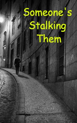 Someone's Stalking Them