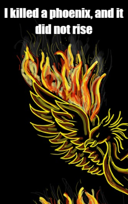 I killed a phoenix and it did not rise