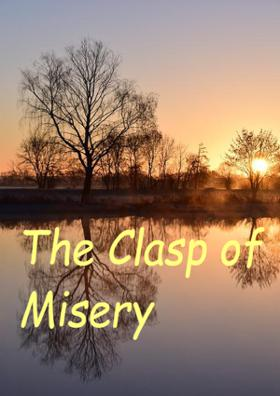 The Clasp Of Misery