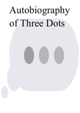 Autobiography Of Three Dots