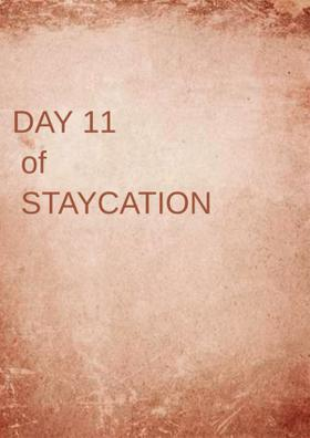 Day 11 Of Staycation