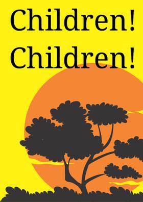 Children! Children!