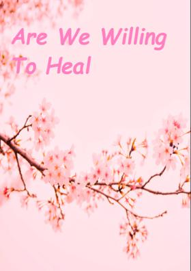 Are We Willing To Heal