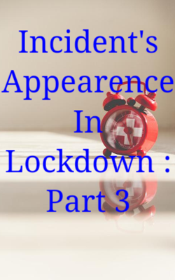 Incident's Appearence In Lockdown : Part 3