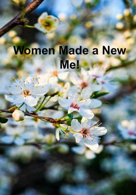 Women Made a New Me!
