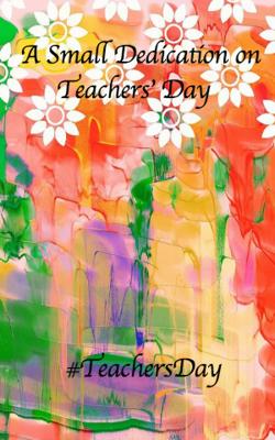 A Small Dedication On Teachers' Day   #TeachersDay