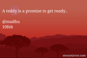 A teddy is a promise to get ready..