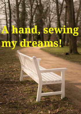 A Hand, Sewing My Dreams!