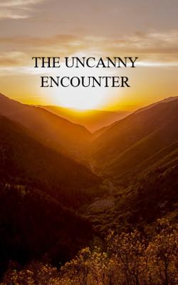 THE UNCANNY ENCOUNTER