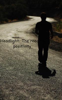 Headlight: The road to positivity