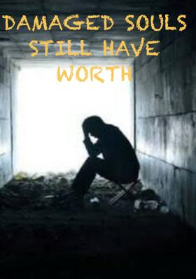 Damaged Souls Still Have Worth