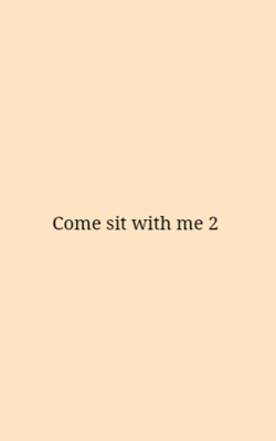 Come Sit With Me 2