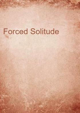 Forced Solitude