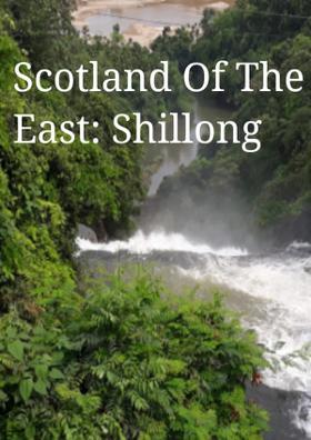 Scotland Of The East: Shillong