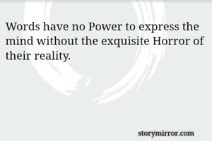 Words have no Power to express the mind without the exquisite Horror of their reality.