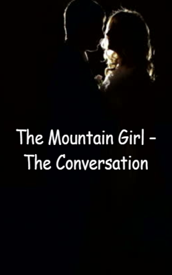 The Mountain Girl – The Conversation- Part 3