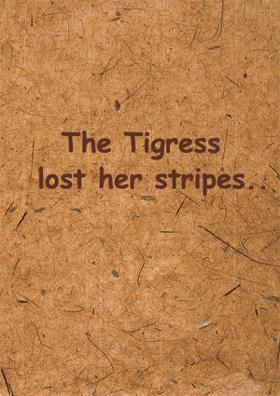 The Tigress Lost Her Stripes