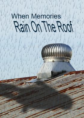 When Memories Rain On The Roof