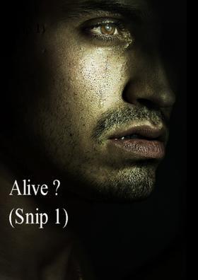 Alive? (Snip 1)