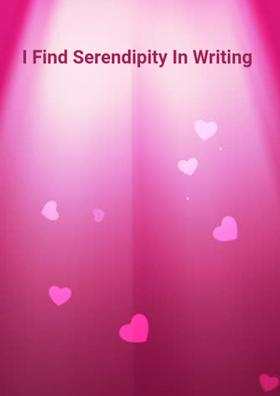 I Find Serendipity In My  Writing