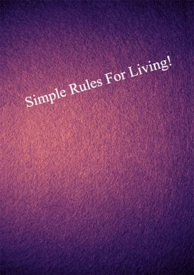 Simple Rules For Living!