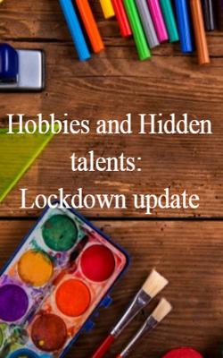 Hobbies and Hidden talents: Lockdown update