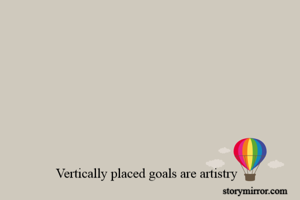 Vertically placed goals are artistry