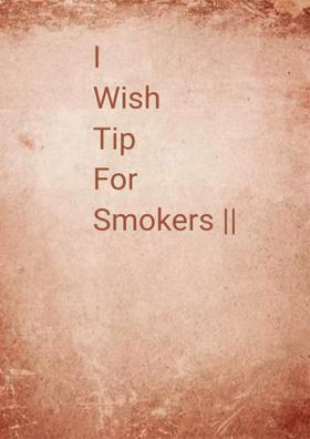 I Wish Tip For Smokers