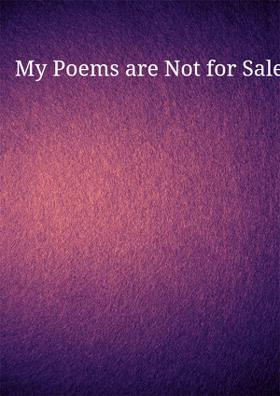 My Poems are Not for Sale