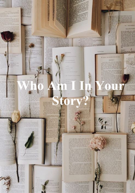 Who Am I In Your Story?
