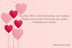 Teachers Day is for honouring our teacher,  Thank you teacher for being our guide. #Thankyou Teacher