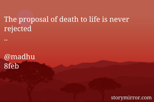 The proposal of death to life is never rejected 