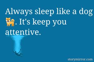 Always sleep like a dog 🐕. It's keep you attentive.