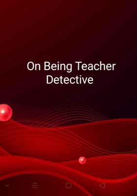 On Being Teacher Detective