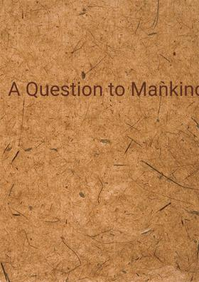 A Question to Mankind