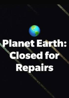 Earth : Closed For Repairs