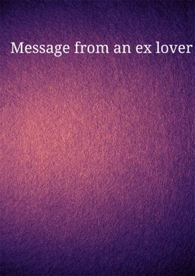 Message From An Ex-lover