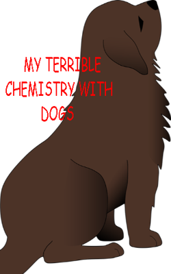 My Terrible Chemistry With Dogs