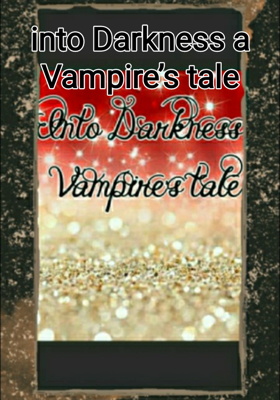 Into Darkness A Vampire's Tale