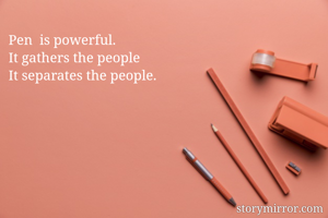 Pen  is powerful.