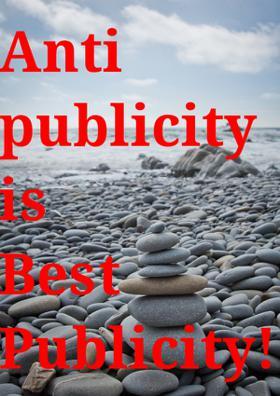Antipublicity's Best Publicity