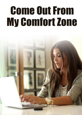 Come Out From My Comfort Zone