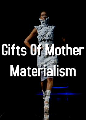 Gifts Of Mother Materialism